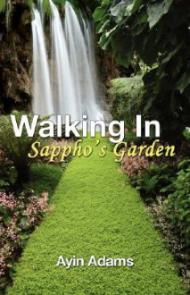 Walking in Sappho's Garden - Ayin Adams