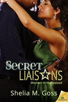Secret Liaisons (Women in Hollywood) - Shelia M. Goss
