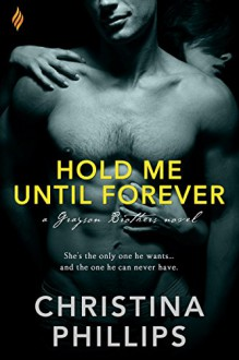 Hold Me Until Forever (Grayson Brothers) - Christina Phillips