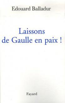 Laissons De Gaulle En Paix - Edouard Balladur