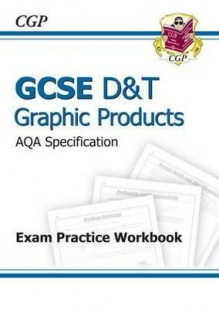 Graphic Products: D&T: GCSE: AQA Specification: Exam Practice Workbook - Richard Parsons