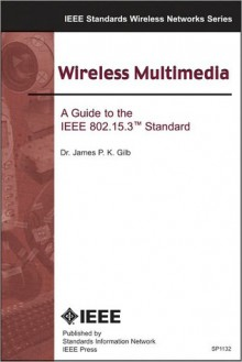 Wireless Multimedia: A Guide to the IEEE 802.15.3 Standard - James P.K. Gilb