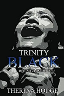 Trinity Black: Behind Closed Doors - Theresa Hodge