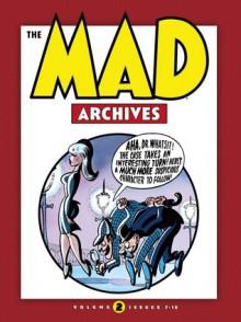 The Mad Archives, Vol. 2 - Harvey Kurtzman, Will Elder, John Severin, Wallace Wood, Jack Davis, Basil Wolverton, Bernard Krigstein