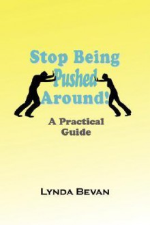 Stop Being Pushed Around!: A Practical Guide - Lynda Bevan