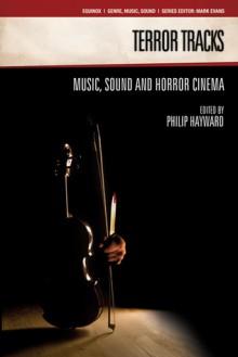 Terror Tracks: Music, Sound And Horror Cinema (Genre, Music, And Sound) - Philip Hayward