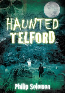 Haunted Telford - Philip Solomon