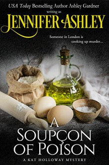A Soupçon of Poison: Kat Holloway Victorian Mysteries (Kat Holloway Below Stairs Mysteries) - Ashley Gardner,Jennifer Ashley