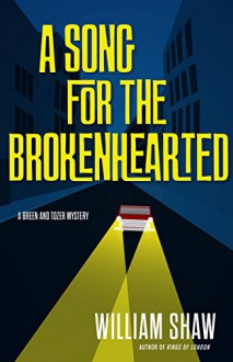 A Song for the Brokenhearted - William Shaw