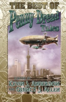 The Best of Penny Dread Tales - Quincy J Allen, Cayleigh Hickey, Aaron Michael Ritchey, J M Franklin, Gerry Huntman, Laura Givens, Keith Good, David Boop, Peter J. Wacks, Vivian Caethe, Aaron Sprigs, David W. Landrum, Sam Knight, Mike Cervantes, Jonathan D. Beer, J. R. Boyett, Quincy J Allen, Kevin J An