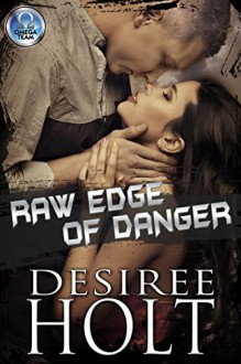 Raw Edge of Danger (The Omega Team Series Book 1) - Desiree Holt