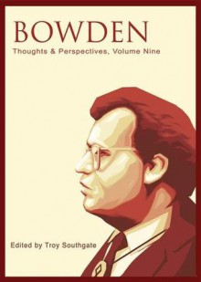 Bowden: Thoughts and Perspectives, Volume Nine - Troy Southgate, K.R. Bolton, Jonathan Bowden, John Howells, Alex Kurtagic, Norman Lowell, Michèle Renouf, Peter Rushton, Wulf