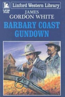 Barbary Coast Gundown - James Gordon White