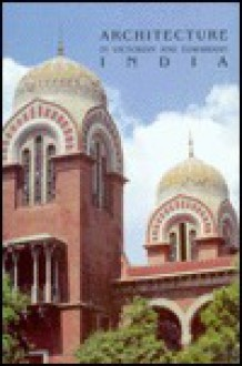 Architecture In Victorian And Edwardian India - Marg Publications, Christopher W London