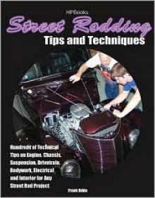 Street Rodding Tips and TechniquesHP1515: Hundreds of Technical Tips on Engine, Chassis, Suspension, Drivetrain,Bodywork, Electrical and Interior for Any Street Rod Project - Frank Oddo