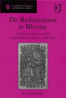 Reformation in Rhyme: Sternhold, Hopkins and the English Metrical Psalter, 1547-1603 - Beth Quitslund