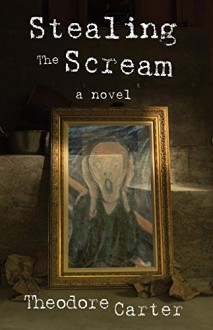 Stealing The Scream - Theodore Carter