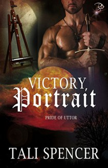 Victory Portrait (Pride of Uttor, Book Four) (Male/Male Fantasy Romance) by Tali Spencer - Tali Spencer