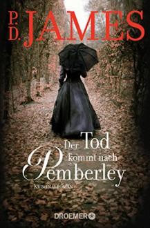 Der Tod kommt nach Pemberley: Kriminalroman - Michaela Grabinger,P.D. James