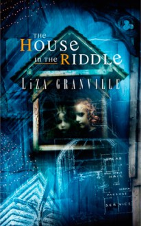 The House in the Riddle - Liza Granville