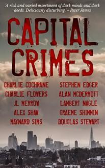 Capital Crimes - Douglas Stewart, Charlie Flowers, J L Merrow, Maynard Sims, Lambert Nagle, Charlie Cochrane, Graeme Shimmin, Alan McDermott, Alex Shaw, Stephen Edger