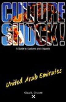 Culture Shock!: A Guide to Customs and Etiquette: United Arab Emirates (Culture Shock - Guides) - Gina L. Crocetti