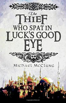 The Thief Who Spat In Luck's Good Eye (The Amra Thetys Series) (Volume 2) - Michael McClung