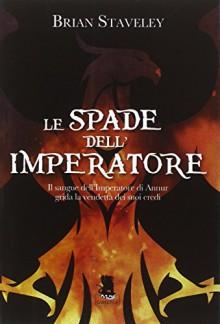 Le spade dell'imperatore. Cronache del trono incompiuto: 1 - Brian Staveley, S. Minacapelli