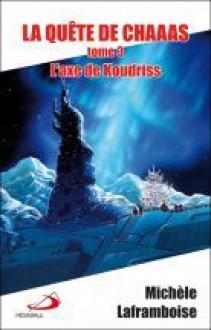 L'axe de Koudriss - Michèle Laframboise