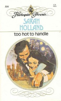 Too Hot To Handle (Harlequin Presents, #516) - Sarah Holland