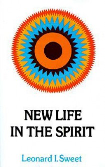 New Life in the Spirit - Leonard Sweet
