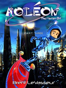 Aoleon The Martian Girl: Science Fiction Saga - Part 3 The Hollow Moon - Brent LeVasseur, Brent LeVasseur
