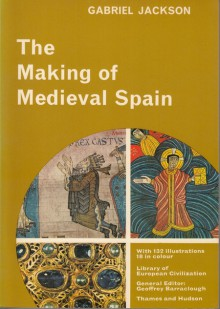 The making of Medieval Spain (History of European civilization library) - Gabriel Jackson
