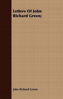 Letters of John Richard Green; - J.R. Green