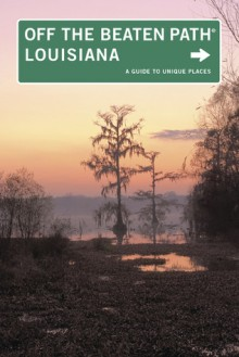 Louisiana Off the Beaten Path®, 9th: A Guide to Unique Places - Gay Martin