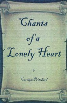 Chants of a Lonely Heart: A Book of Poems - Carol Pritchard