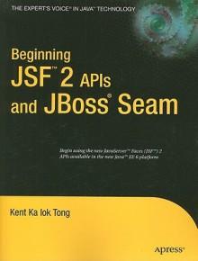 Beginning JSF 2 APIs and JBoss Seam - Kent Ka Iok Tong