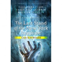 The Last Stand of the New York Institute - Maureen Johnson,Sarah Rees Brennan,Cassandra Clare