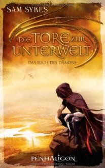 Die Tore Zur Unterwelt (Aeons' Gate, #1) - Sam Sykes,Wolfgang Thon