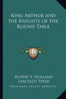 King Arthur and the Knights of the Round Table - Rupert S. Holland, Lancelot Speed