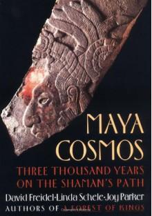 Maya Cosmos - David A. Freidel, Linda Schele, Joy Parker