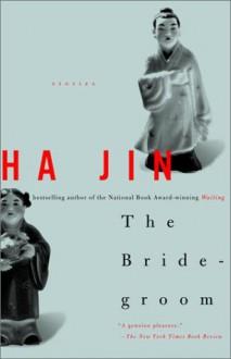 The Bridegroom: Stories - Ha Jin