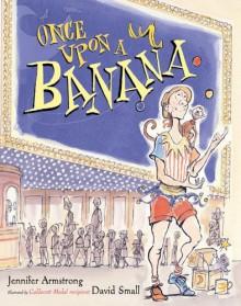 Once Upon a Banana - Jennifer Armstrong,David Small