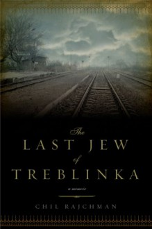 The Last Jew of Treblinka - Chil Rajchman