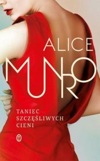 Taniec szczęśliwych cieni - Alice Munro, Agnieszka Kuc