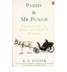 Paddy and Mr. Punch: Connections in Irish and English History - R.F. Foster
