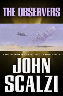 The Human Division #9: The Observers - John Scalzi