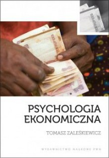 Psychologia ekonomiczna - Tomasz Zaleśkiewicz