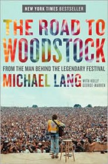 The Road to Woodstock - Michael Lang, Holly George-Warren