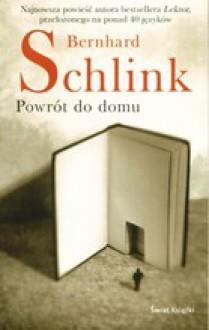 Powrót Do Domu - Bernhard Schlink, Magdalena Jatowska